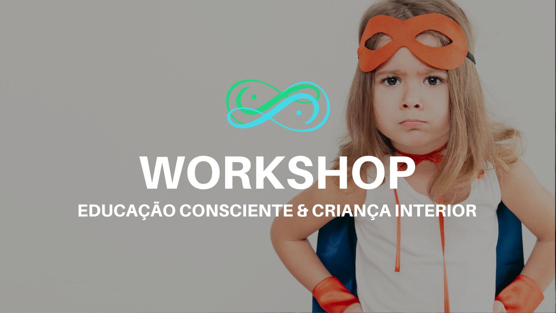 Workshop Educação consciente & Criança Interior