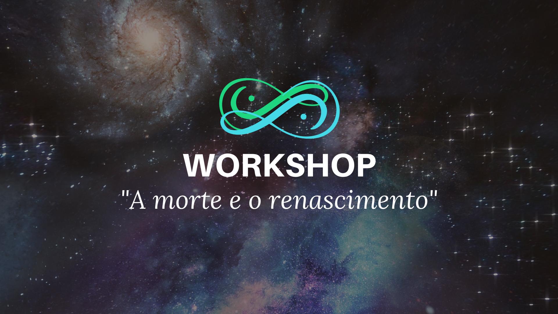 Workshop a Morte e o Renascimento